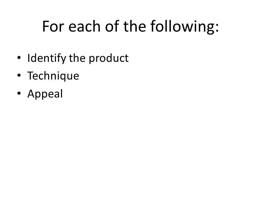 For each of the following: Identify the product Technique Appeal