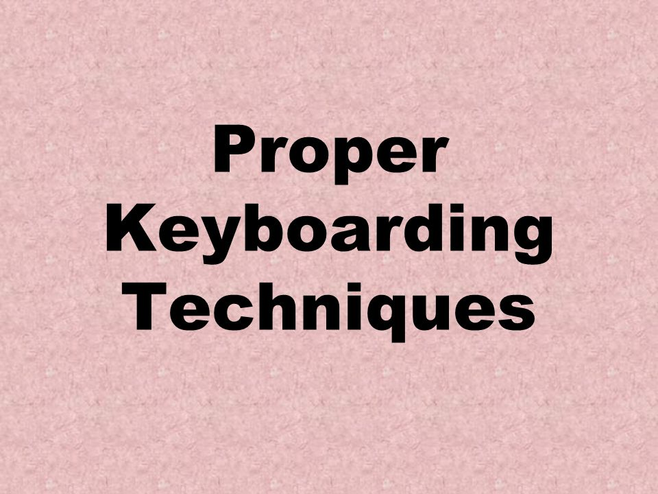 Eyes on copy Key by touch with correct fingering Key with a smooth rhythm Proper Techniques