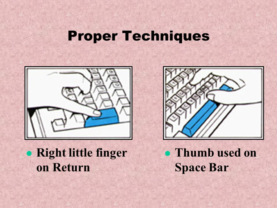Proper Keystroking Technique Use the tips of your fingers to operate the assigned keys Use a circular, pecking motion (down and inward)