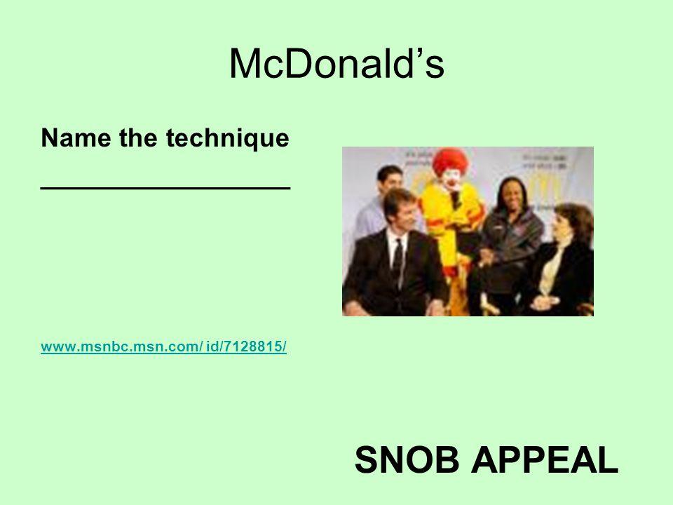 McDonalds Name the technique _________________ www.msnbc.msn.com/ id/7128815/ SNOB APPEAL