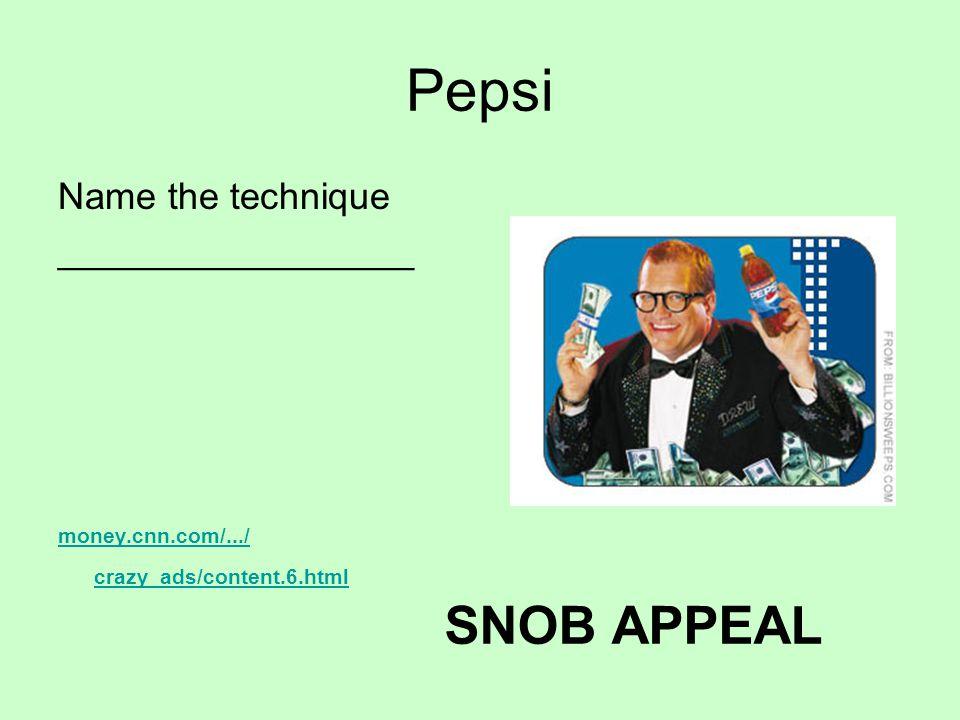 Pepsi Name the technique _________________ money.cnn.com/.../ crazy_ads/content.6.html SNOB APPEAL