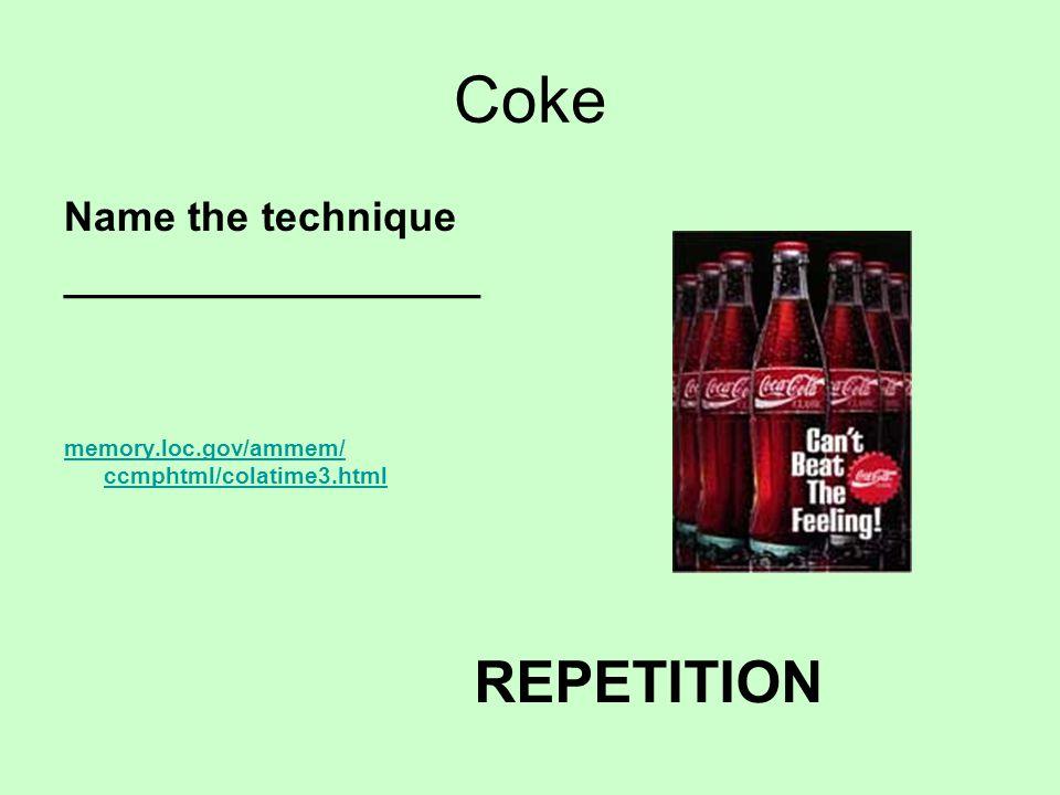 Coke Name the technique __________________ memory.loc.gov/ammem/ ccmphtml/colatime3.html REPETITION