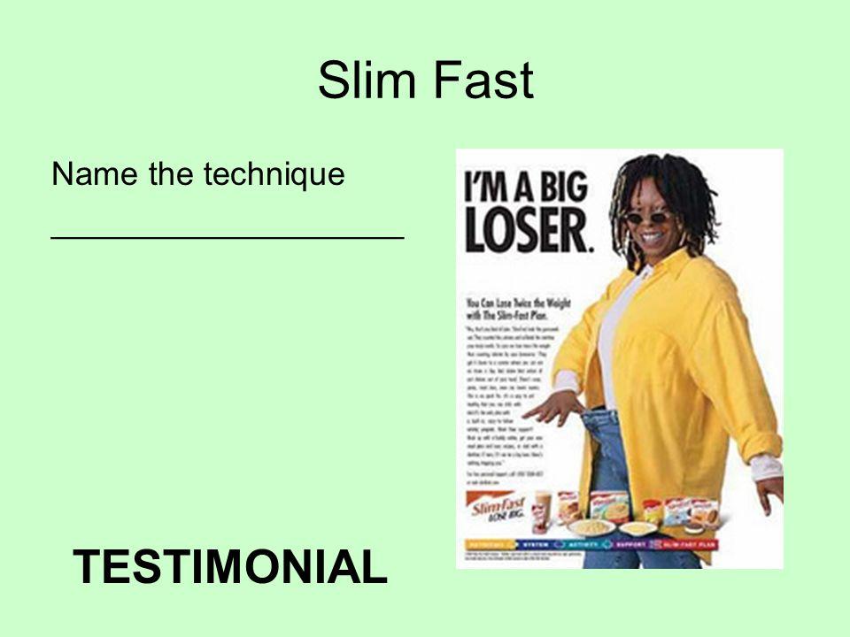 Slim Fast Name the technique ___________________ TESTIMONIAL