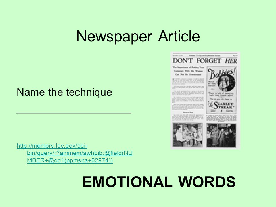 Newspaper Article Name the technique ___________________ http://memory.loc.gov/cgi- bin/query/r ammem/awhbib:@field(NU MBER+@od1(ppmsca+02974)) EMOTIONAL WORDS