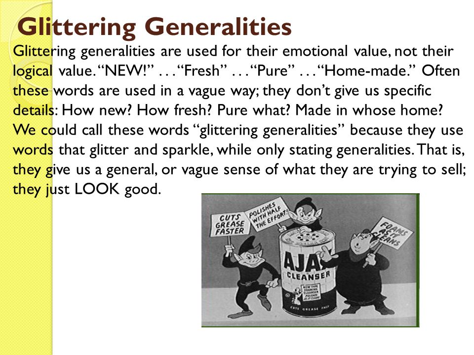 Glittering Generalities Glittering generalities are used for their emotional value, not their logical value.