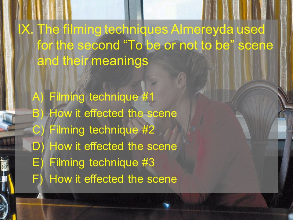 IX. The filming techniques Almereyda used for the second To be or not to be scene and their meanings A)Filming technique #1 B)How it effected the scen