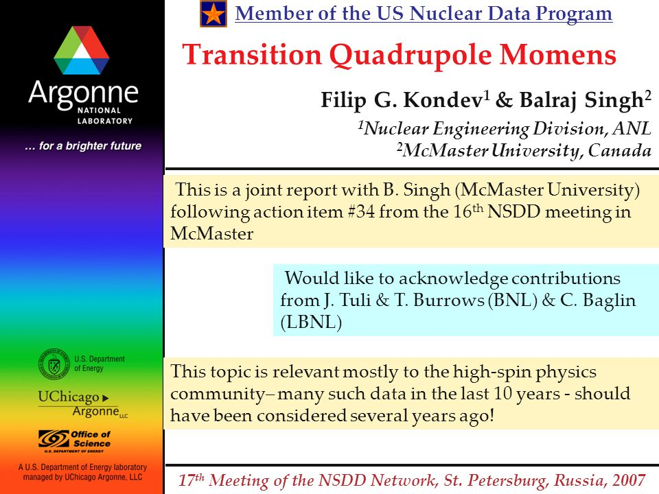Transition Quadrupole Momens Filip G. Kondev 1 & Balraj Singh 2 1 Nuclear Engineering Division, ANL 2 McMaster University, Canada 17 th Meeting of the