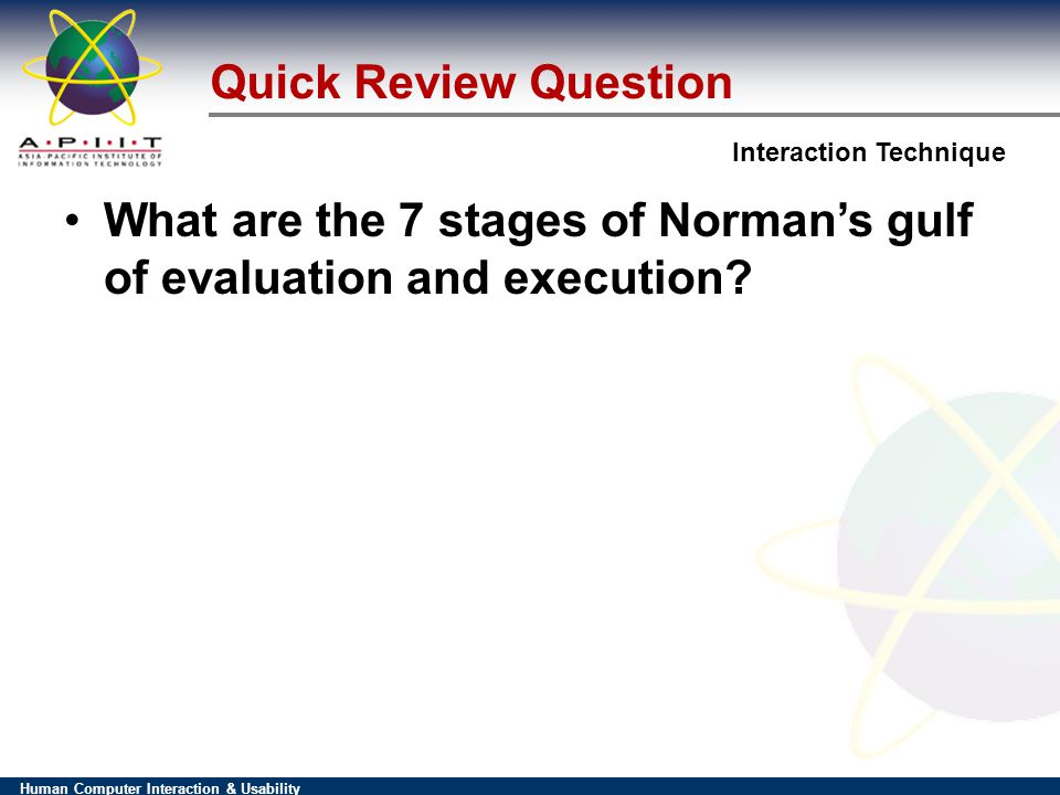 Human Computer Interaction & Usability Interaction Technique What are the 7 stages of Normans gulf of evaluation and execution.