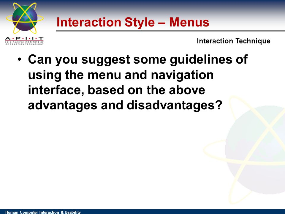 Human Computer Interaction & Usability Interaction Technique Interaction Style – Menus Can you suggest some guidelines of using the menu and navigation interface, based on the above advantages and disadvantages