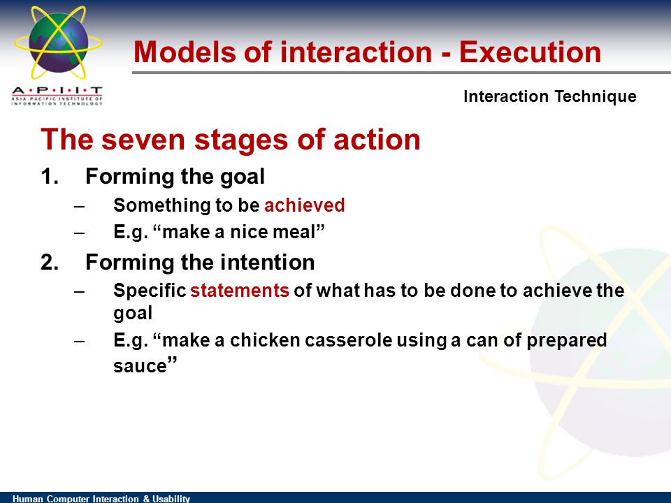 Human Computer Interaction & Usability Interaction Technique The seven stages of action 1.Forming the goal –Something to be achieved –E.g.