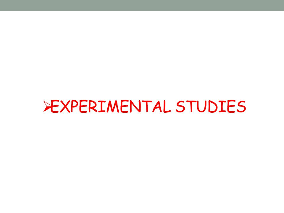 EXPERIMENTAL STUDIES
