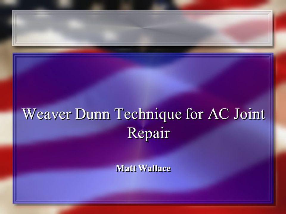 Weaver Dunn Technique for AC Joint Repair Matt Wallace Weaver Dunn Technique for AC Joint Repair Matt Wallace
