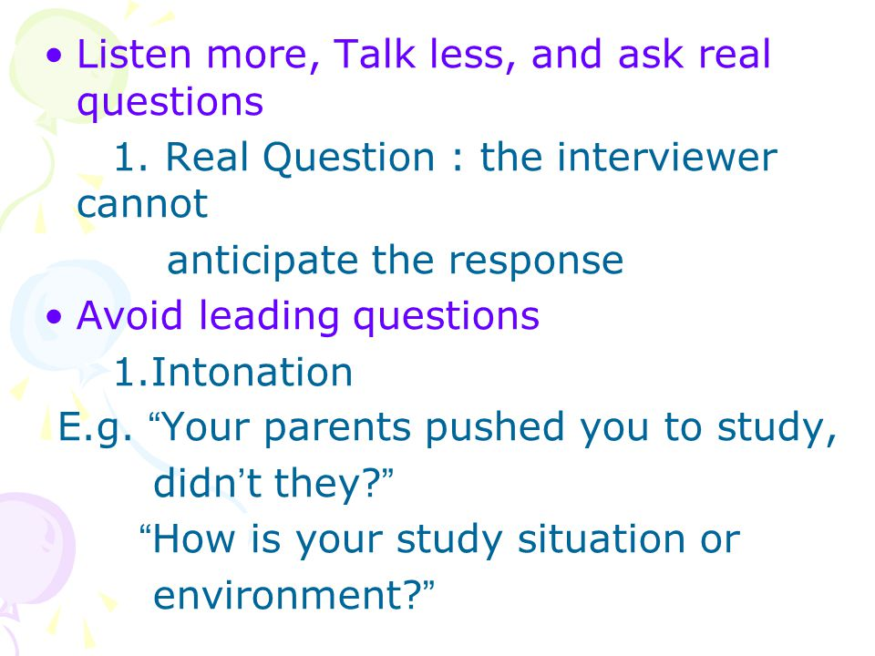 Listen more, Talk less, and ask real questions 1.
