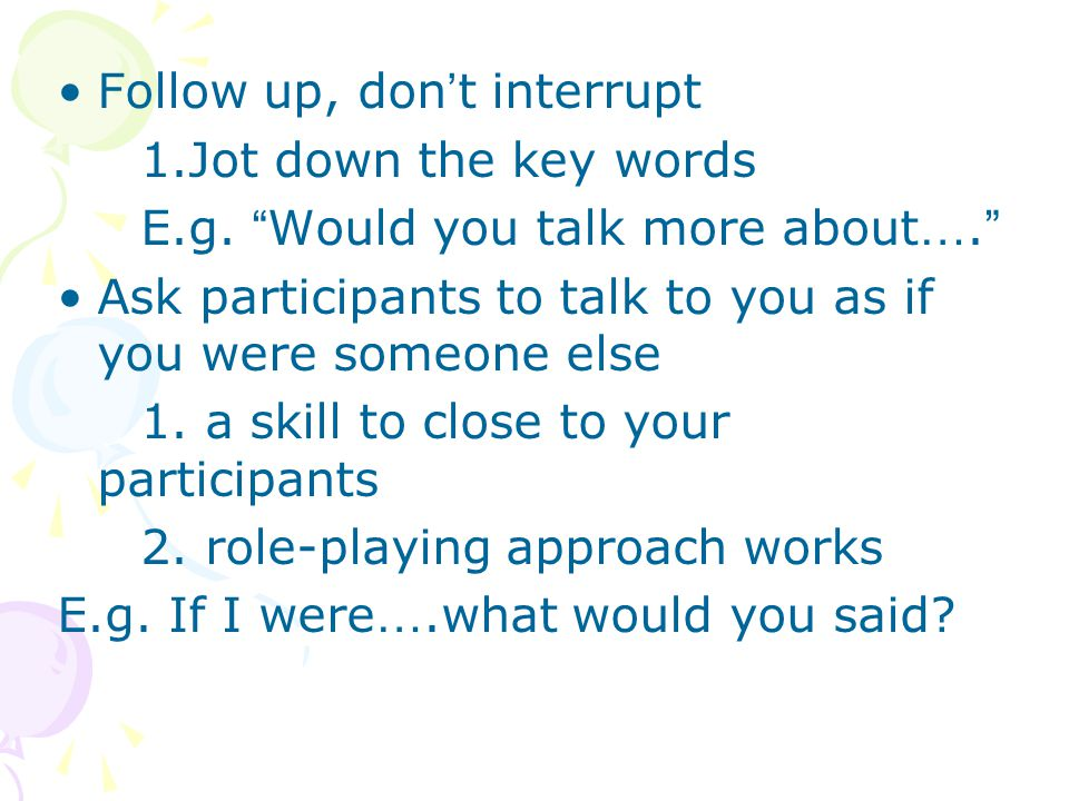 Follow up, don t interrupt 1.Jot down the key words E.g.