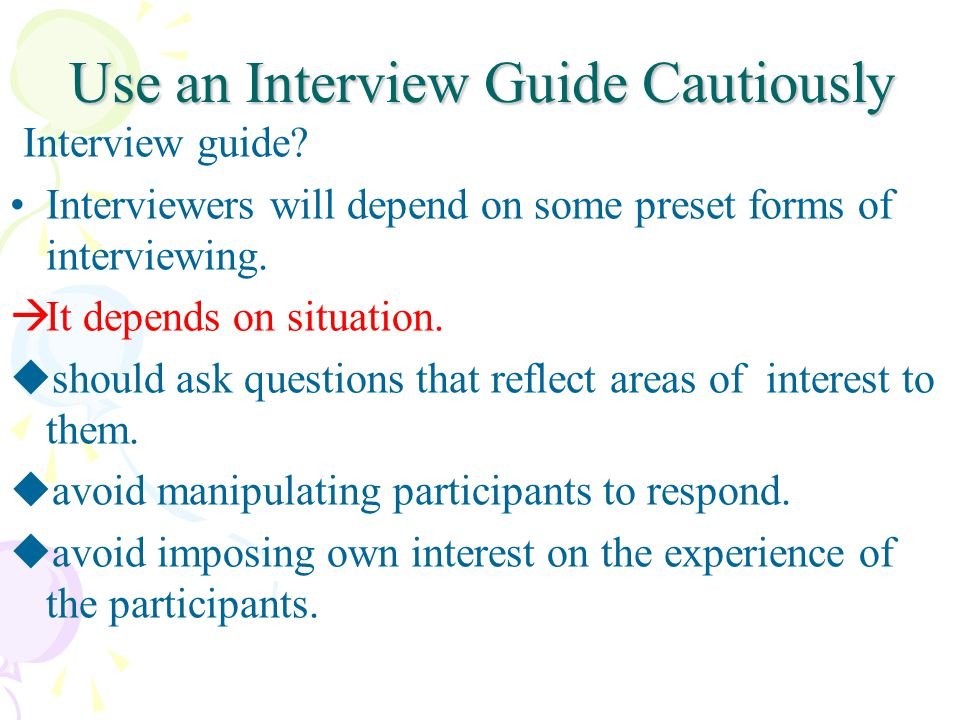 Use an Interview Guide Cautiously Interview guide.