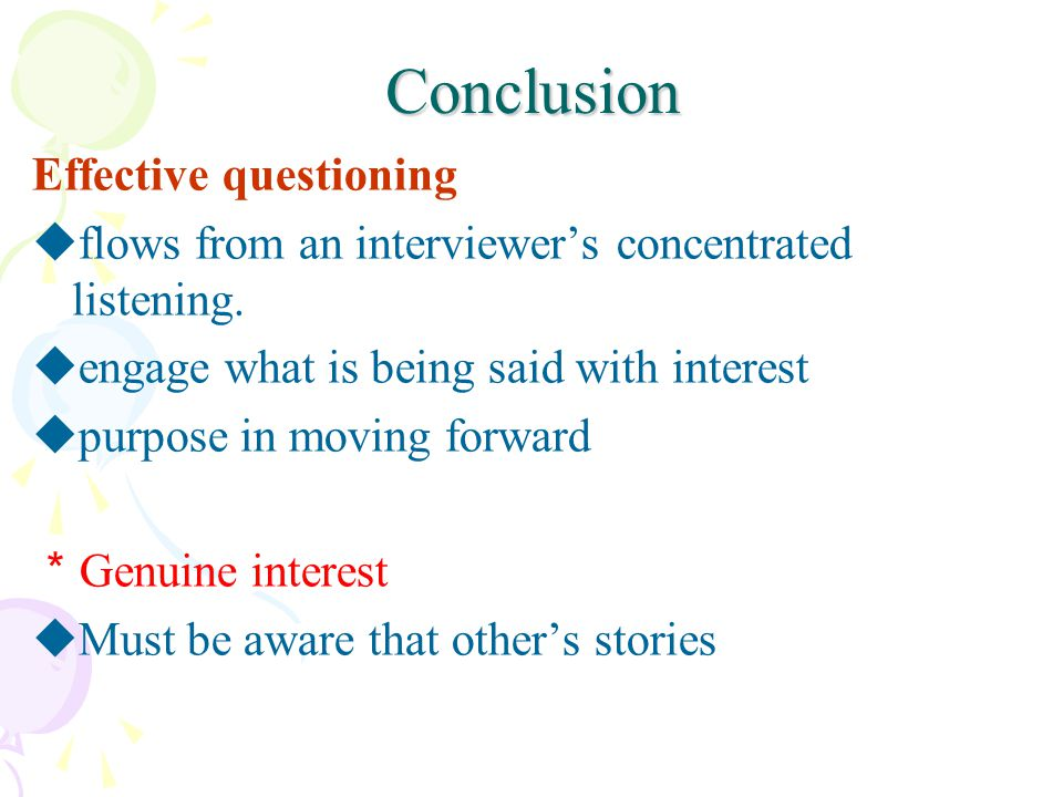 Conclusion Effective questioning flows from an interviewers concentrated listening.