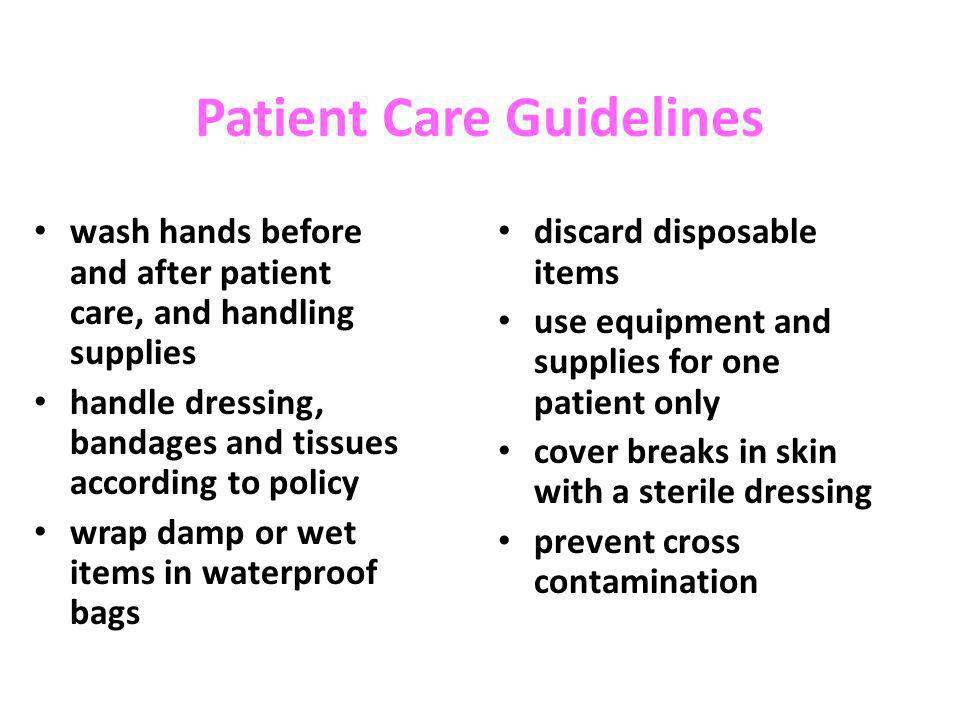 Patient Care Guidelines wash hands before and after patient care, and handling supplies handle dressing, bandages and tissues according to policy wrap
