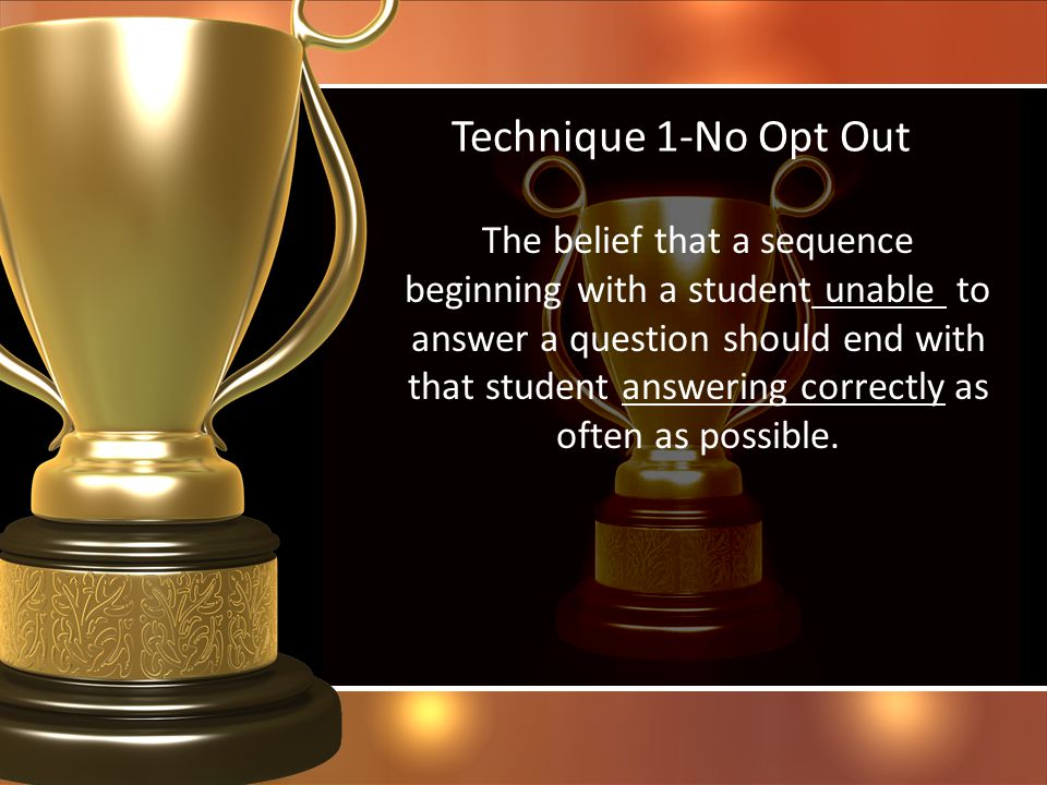 Technique 1-No Opt Out The belief that a sequence beginning with a student unable to answer a question should end with that student answering correctl