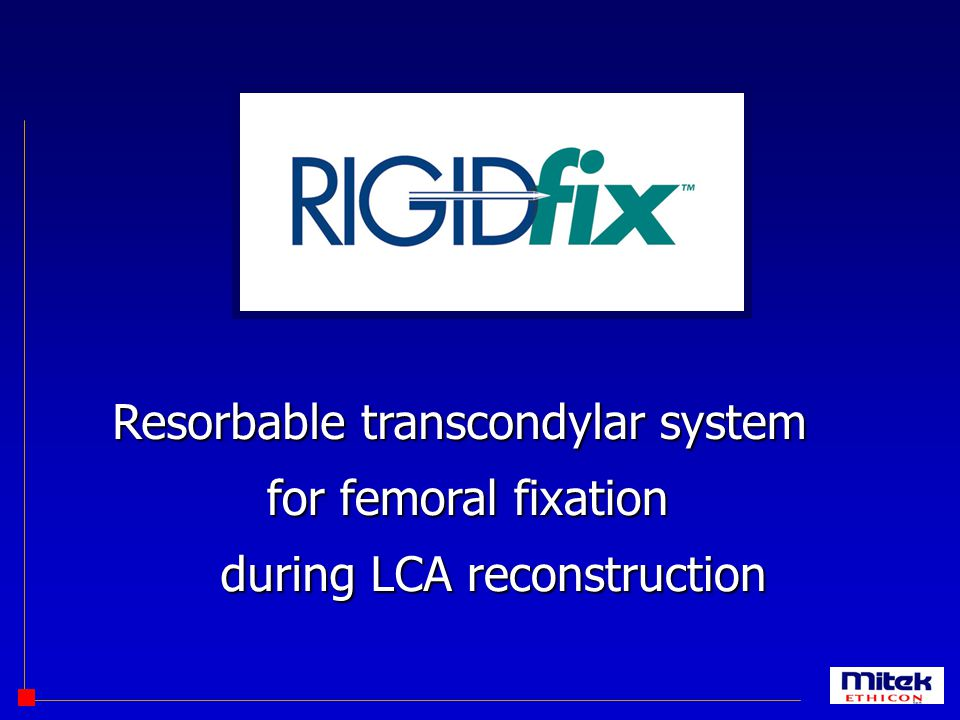 duringLCA reconstruction Resorbable transcondylar system for femoral fixation