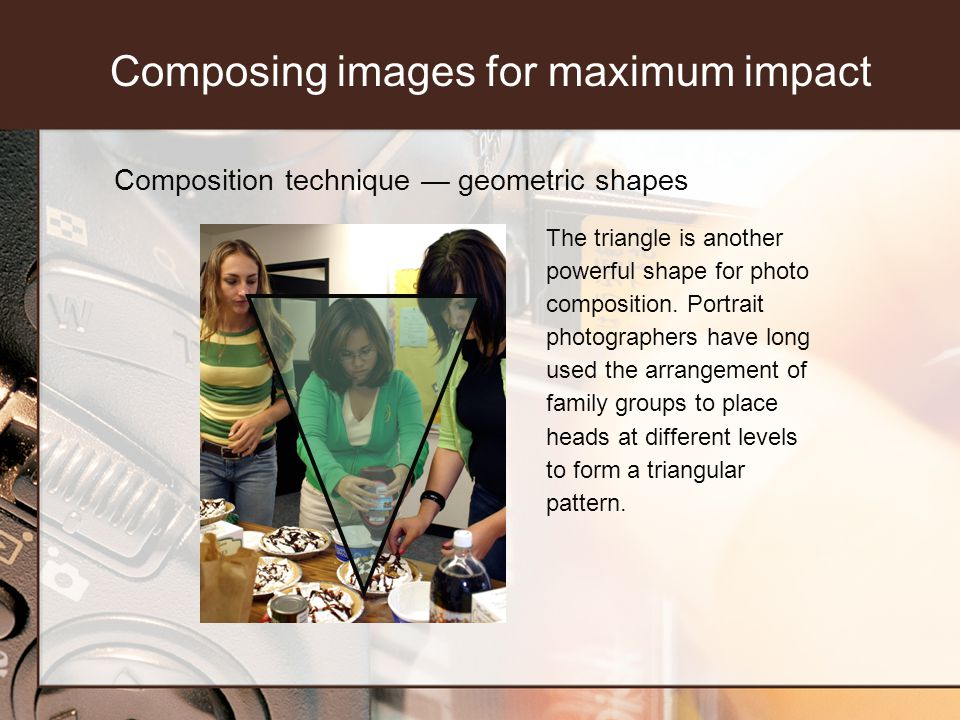 Composition technique geometric shapes The triangle is another powerful shape for photo composition. Portrait photographers have long used the arrange
