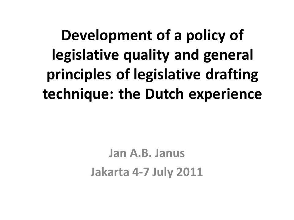 Development of a policy of legislative quality and general principles of legislative drafting technique: the Dutch experience Jan A.B.