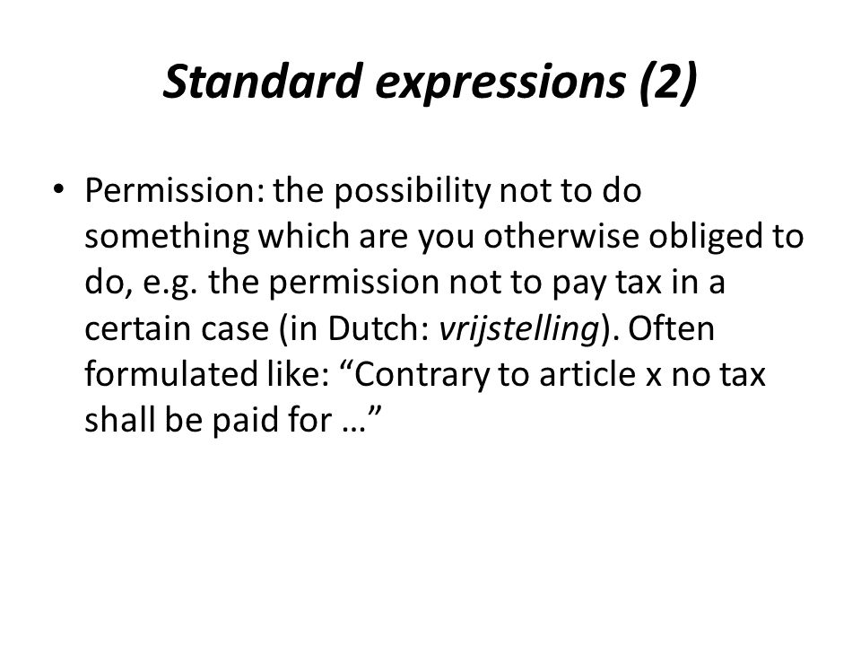 Permission: the possibility not to do something which are you otherwise obliged to do, e.g.