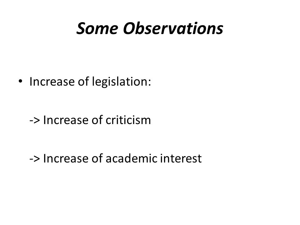 Some Observations Increase of legislation: -> Increase of criticism -> Increase of academic interest