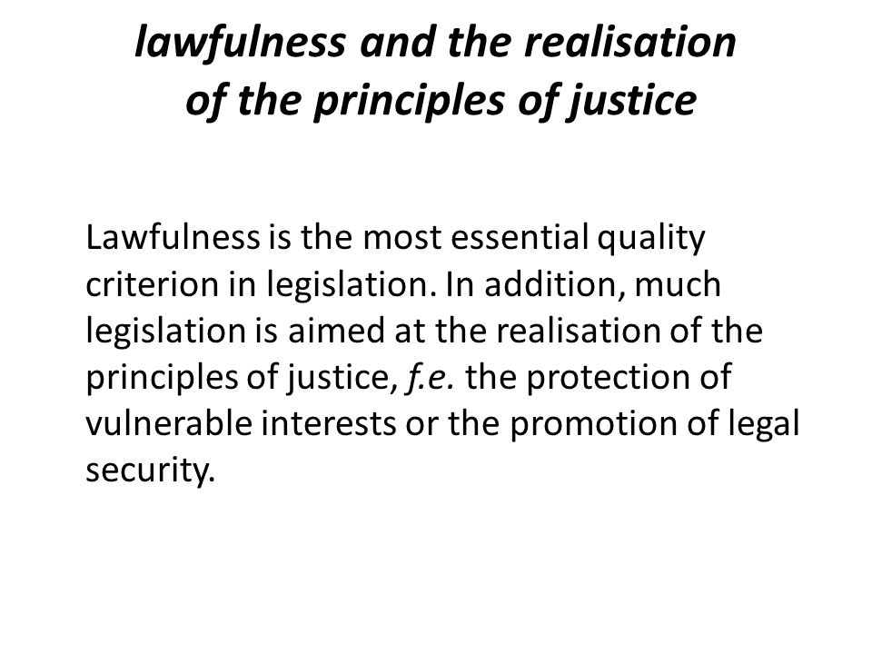 lawfulness and the realisation of the principles of justice Lawfulness is the most essential quality criterion in legislation.