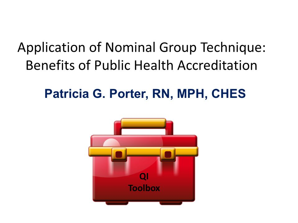 Application of Nominal Group Technique: Benefits of Public Health Accreditation Patricia G.