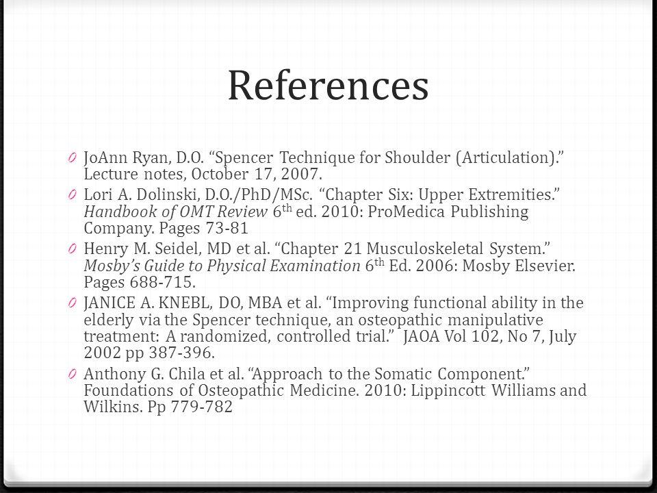References 0 JoAnn Ryan, D.O. Spencer Technique for Shoulder (Articulation). Lecture notes, October 17, 2007. 0 Lori A. Dolinski, D.O./PhD/MSc. Chapte