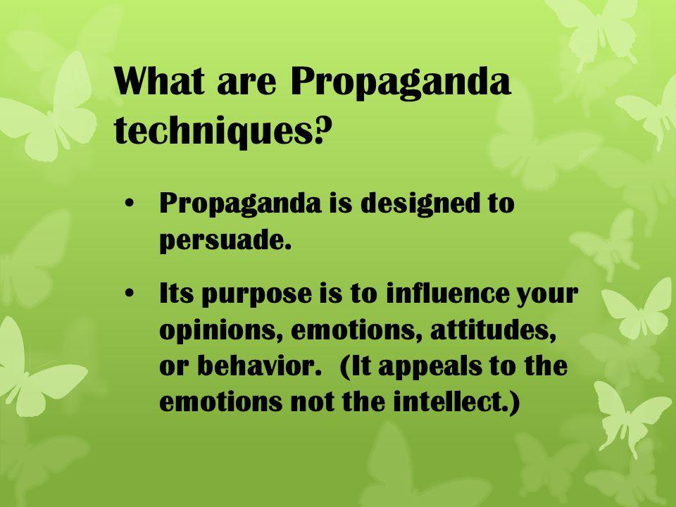 What are Propaganda techniques.Propaganda is designed to persuade.