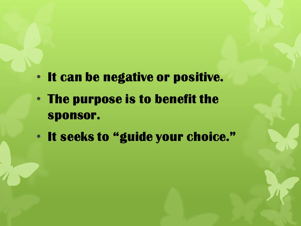 It can be negative or positive.The purpose is to benefit the sponsor.