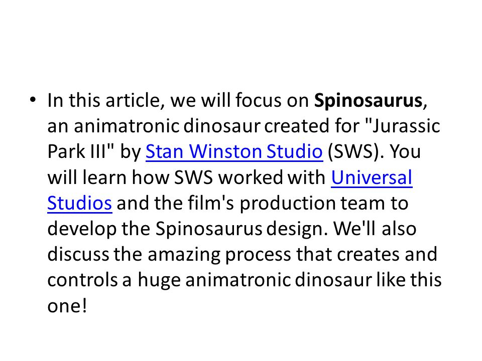In this article, we will focus on Spinosaurus, an animatronic dinosaur created for Jurassic Park III by Stan Winston Studio (SWS).