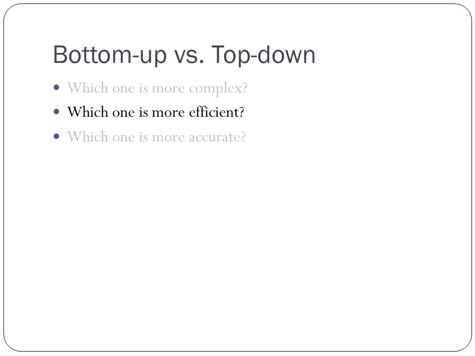 Bottom-up vs. Top-down Which one is more complex.