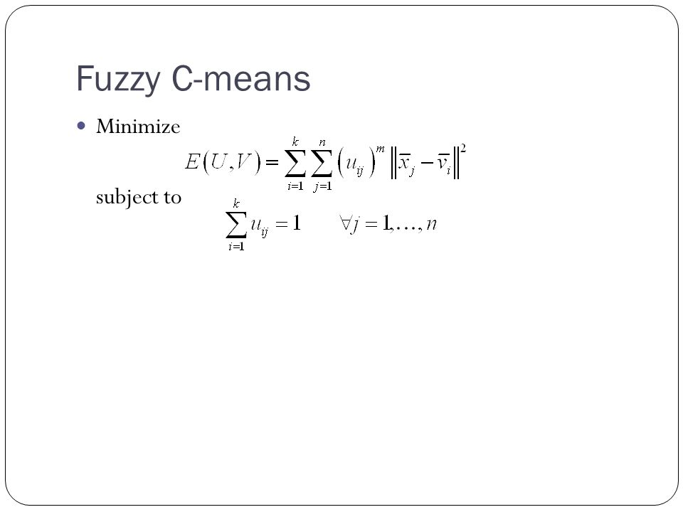 Fuzzy C-means Minimize subject to