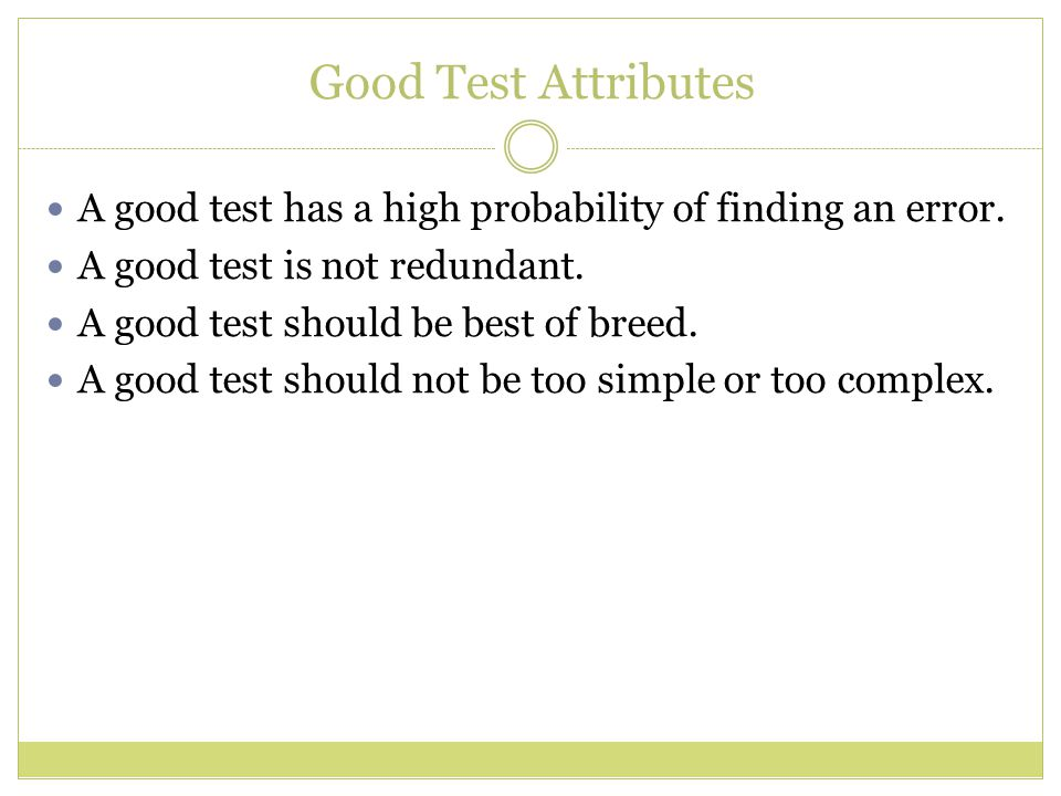 Good Test Attributes A good test has a high probability of finding an error.