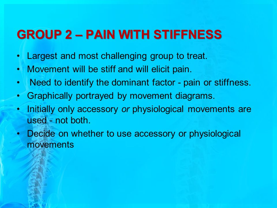 GROUP 2 – PAIN WITH STIFFNESS Largest and most challenging group to treat.
