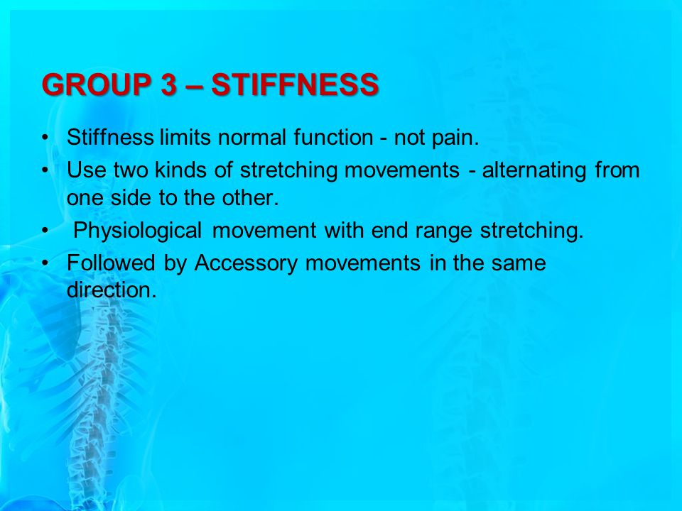 GROUP 3 – STIFFNESS Stiffness limits normal function - not pain.