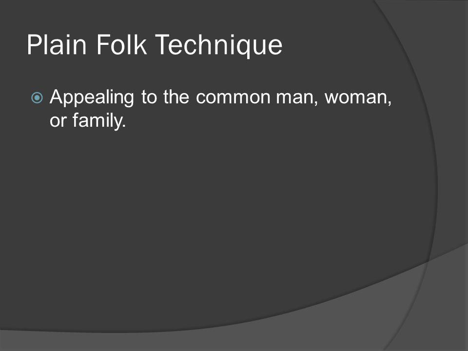 Plain Folk Technique Appealing to the common man, woman, or family.