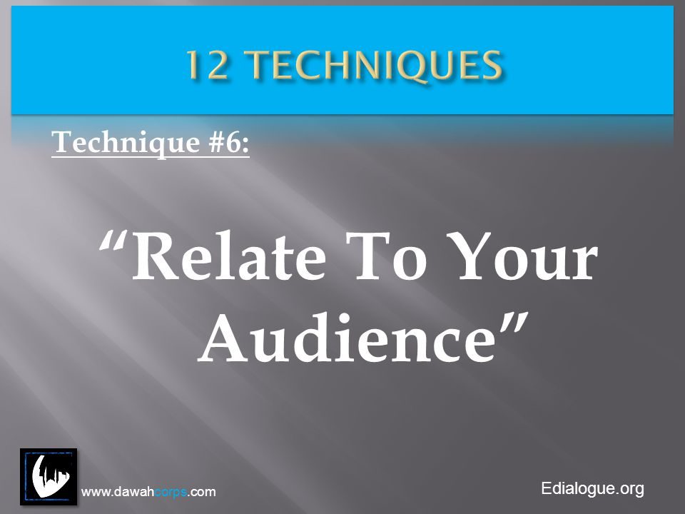 Edialogue.org Technique #6: Relate To Your Audience www.dawahcorps.com