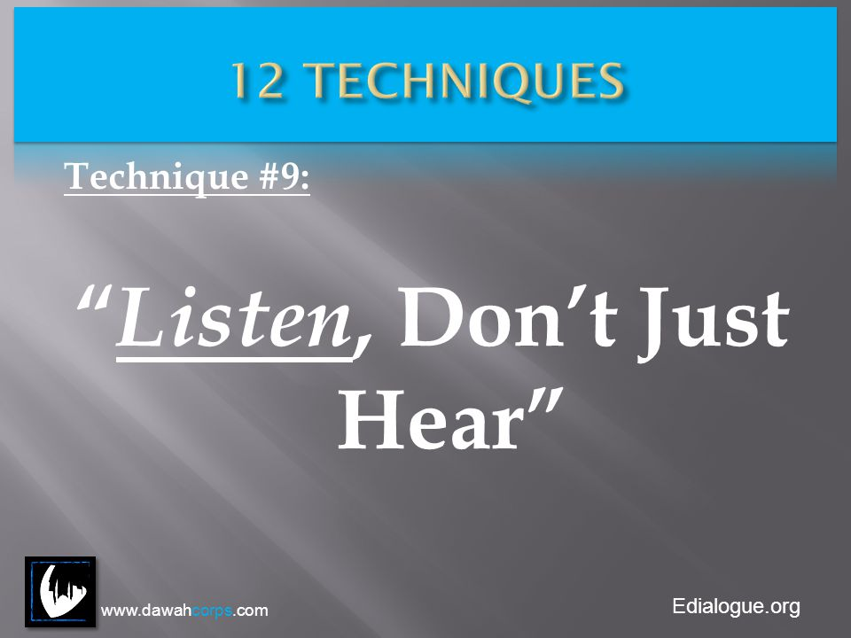 Edialogue.org Technique #9: Listen, Dont Just Hear www.dawahcorps.com