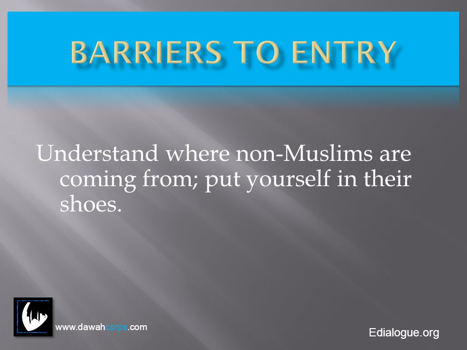 Edialogue.org Understand where non-Muslims are coming from; put yourself in their shoes. www.dawahcorps.com