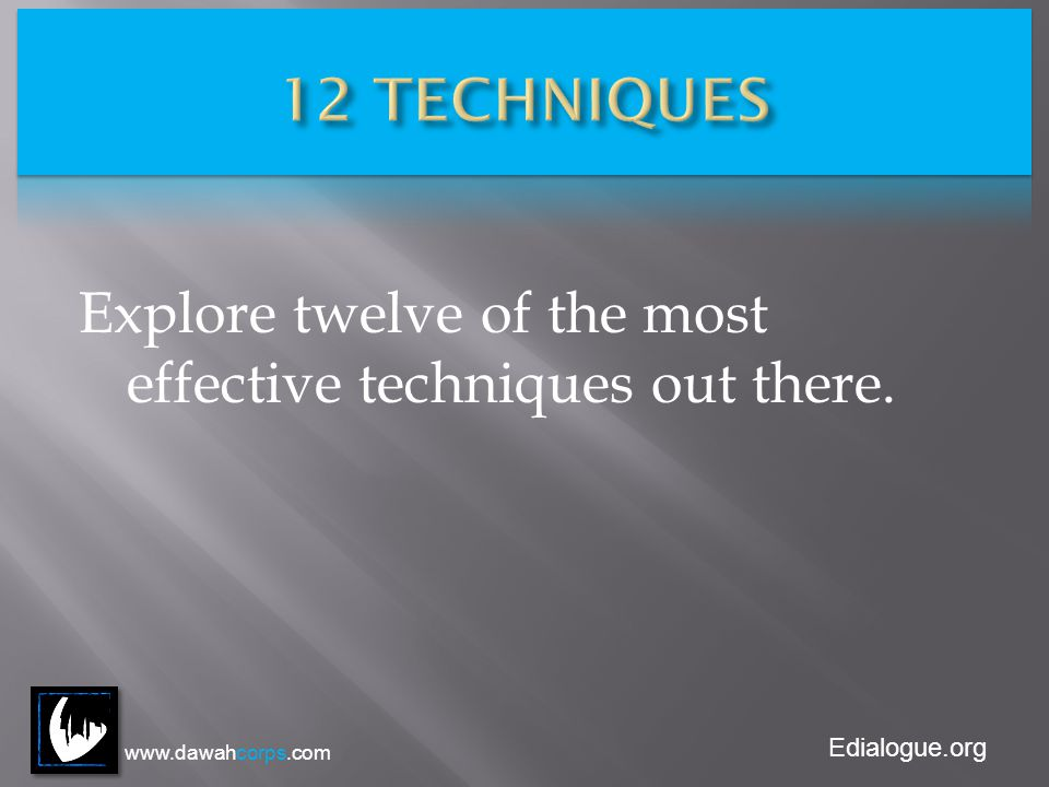 Edialogue.org Explore twelve of the most effective techniques out there. www.dawahcorps.com