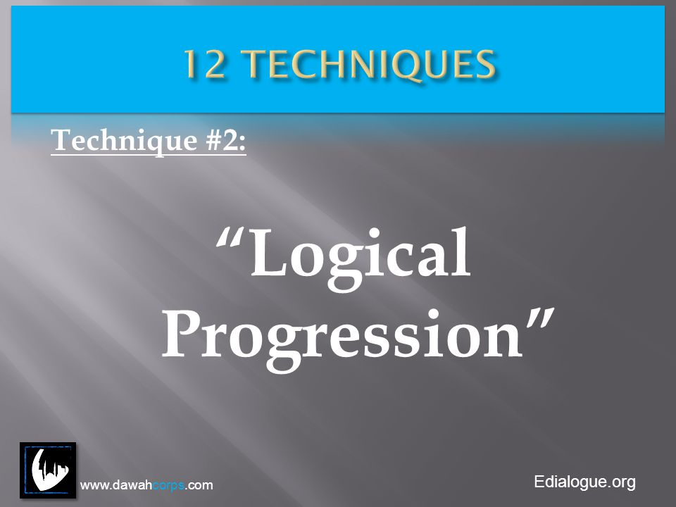 Edialogue.org Technique #2: Logical Progression www.dawahcorps.com