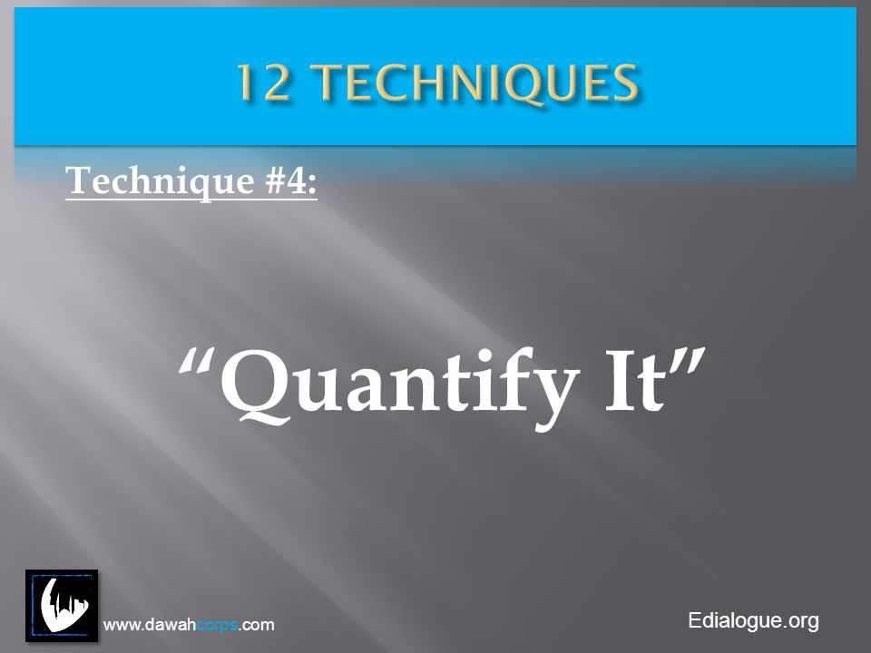 Edialogue.org Technique #4: Quantify It www.dawahcorps.com