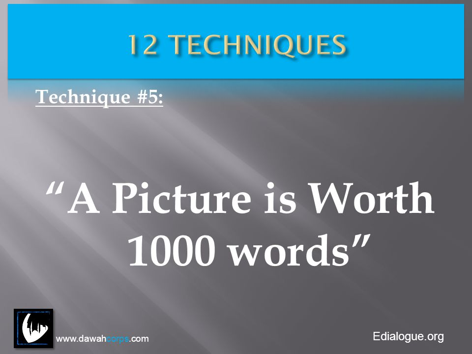 Edialogue.org Technique #5: A Picture is Worth 1000 words www.dawahcorps.com