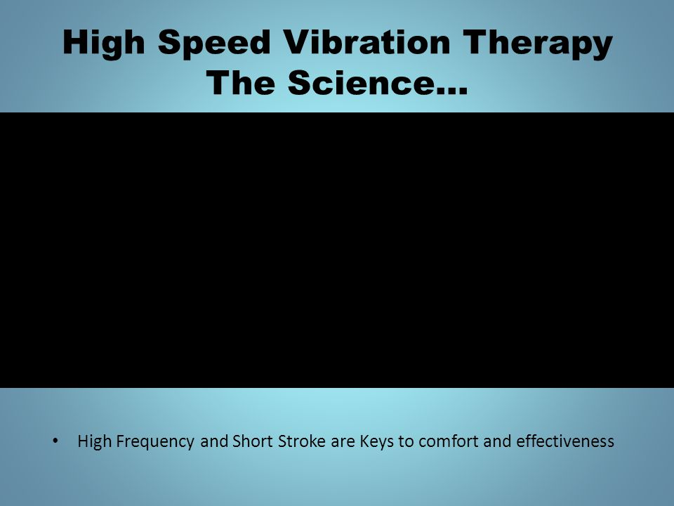 High Speed Vibration Therapy The Science… The difference between High Speed and Low Speed vibrational therapies.