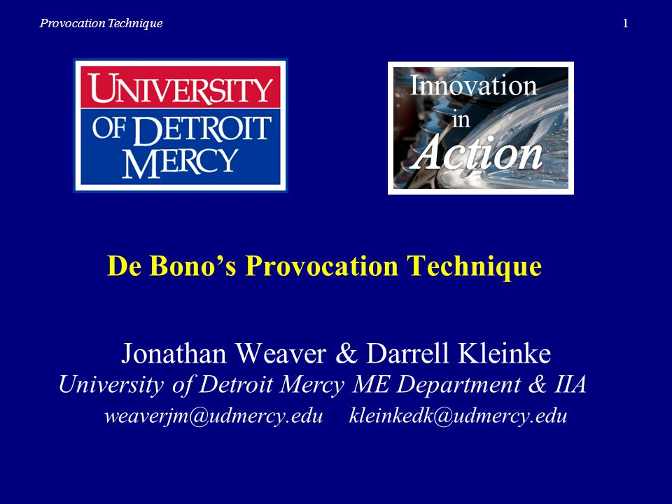 1Provocation Technique De Bonos Provocation Technique Innovation in Jonathan Weaver & Darrell Kleinke University of Detroit Mercy ME Department & IIA weaverjm@udmercy.edu kleinkedk@udmercy.edu