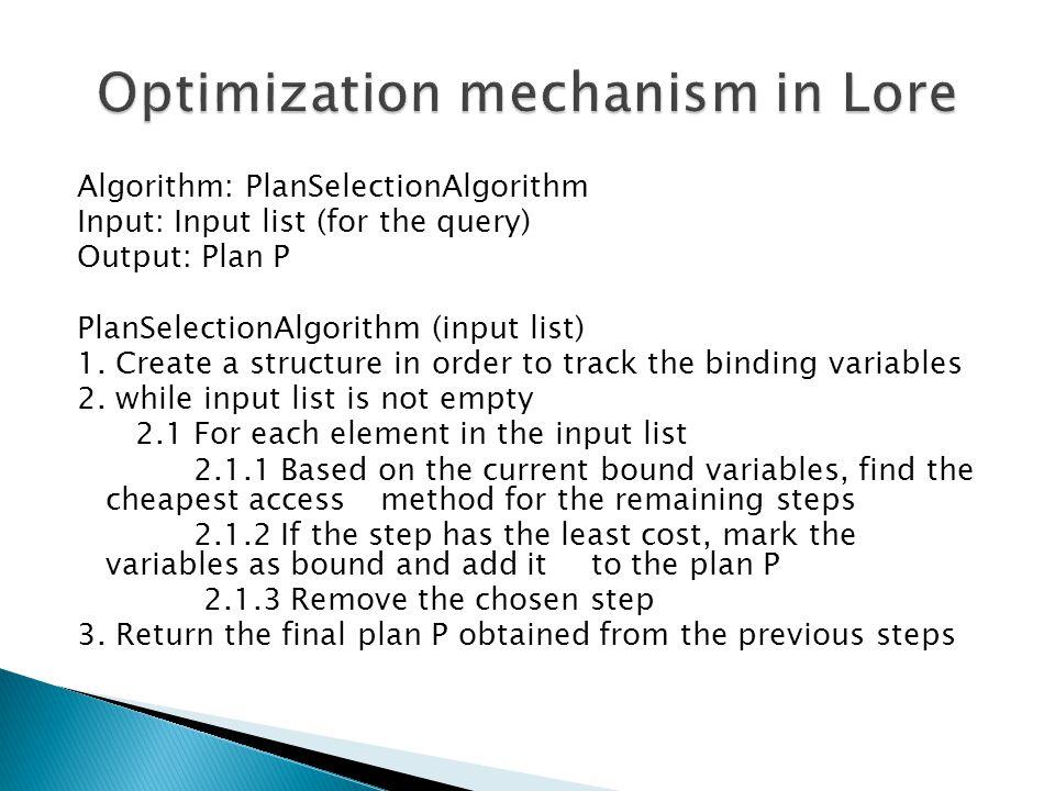 Algorithm: PlanSelectionAlgorithm Input: Input list (for the query) Output: Plan P PlanSelectionAlgorithm (input list) 1.