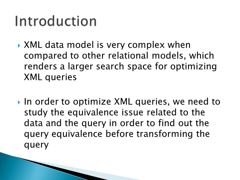 XML data model is very complex when compared to other relational models, which renders a larger search space for optimizing XML queries In order to optimize XML queries, we need to study the equivalence issue related to the data and the query in order to find out the query equivalence before transforming the query